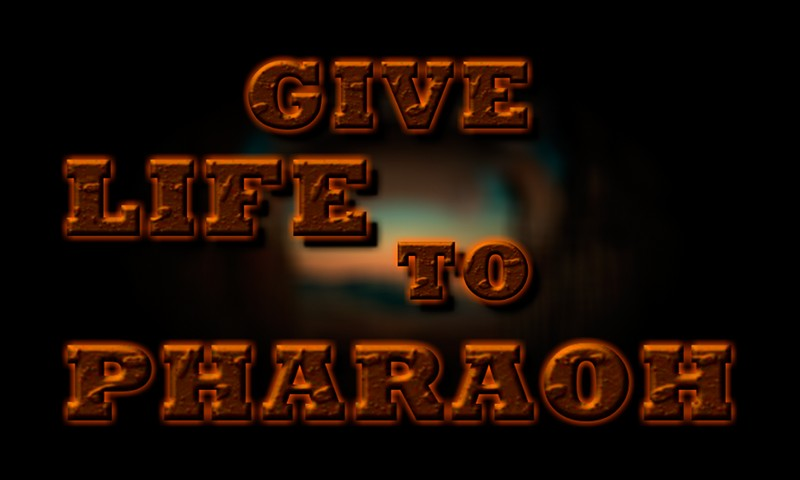 Give Life To Pharaoh