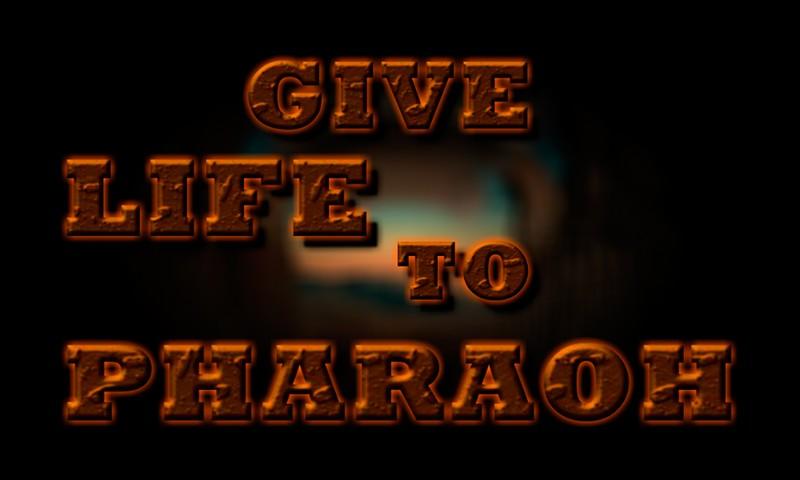Give Life To Pharaoh