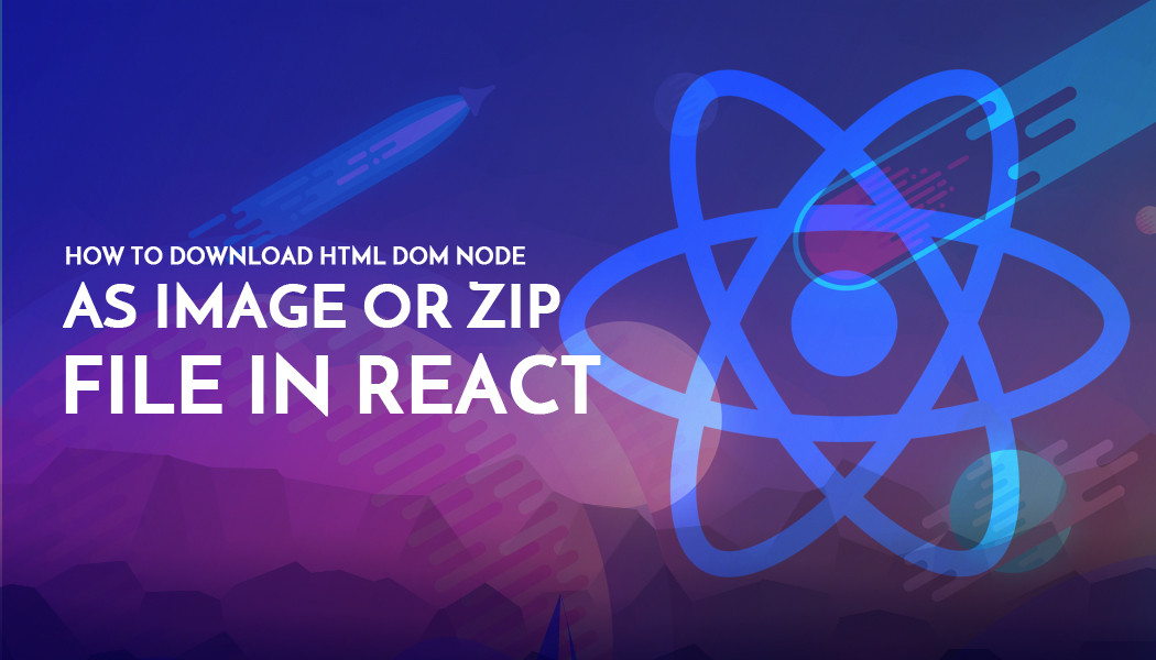 How to Download HTML DOM node as Image or Zip file in React
